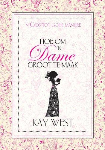 Hoe om 'n dame groot te maak: n Gids tot goeie maniere (Afrikaans Edition)