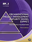 Organizational Project Management Maturity Model (OPM3????????????????????????????????) Knowledge Foundation by Project Management Institute (2013-08-01)