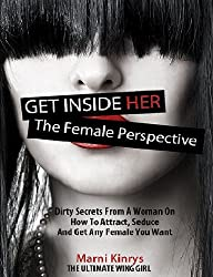 Get Inside Her: Dirty Dating Tips & Secrets From A Woman On How To Attract, Seduce And Get Any Female You Want (English Edition)