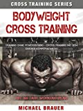 Bodyweight Cross Training: Cross Training mit dem eigenen Körpergewicht (Cross Training Series 1)