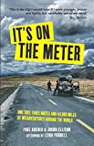 It's on the Meter: One Taxi, Three Mates and 43,000 Miles of Misadventures around the World
