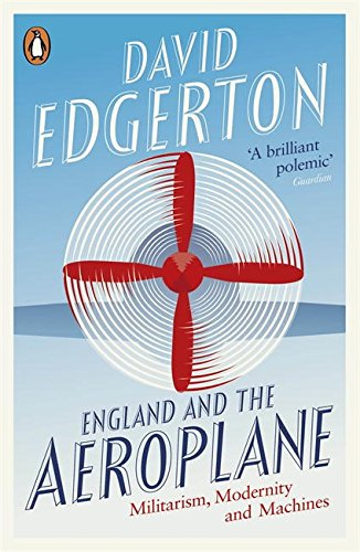 England and the Aeroplane: Militarism, Modernity and Machines por David Edgerton
