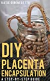 DIY Placenta Encapsulation: A Step-By-Step Guide