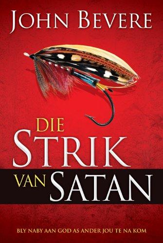 Die Strik van Satan: Bly naby aan God as ander jou te na kom (Afrikaans Edition)