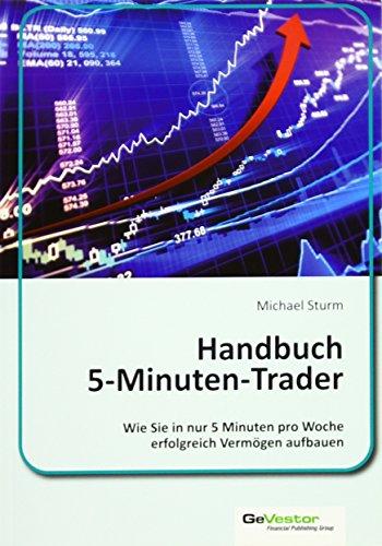 Handbuch 5 Minuten Trader: Wie Sie in nur 5 Minuten pro Woche erfolgreich Vermögen aufbauen