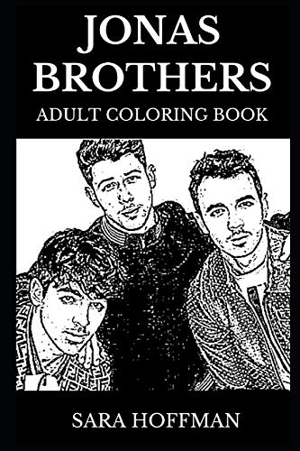 Jonas Brothers Adult Coloring Book: Legendary Power Pop Band and Famous Rock Stars, Acclaimed Lyricists and Beautiful and Talented Nick, Joe and Kevin ... Coloring Book (Jonas Brothers Books, Band 0) (T-shirt Brothers Band)