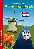 Oh, dieses Niederländisch!: Eine heitere und unterhaltsame Betrachtung zur Sprache unserer Nachbarn (Fremdsprech, Band 8)