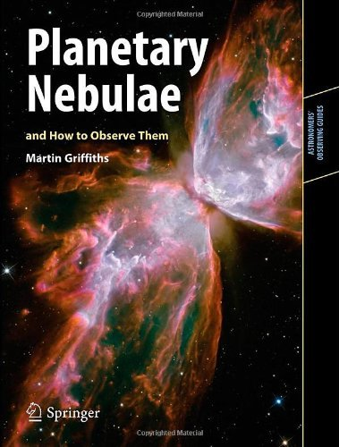 Planetary Nebulae and How to Observe Them (Astronomers' Observing Guides) by Martin Griffiths (5-Apr-2012) Paperback