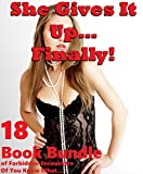 She Gives It Up… Finally! (18 Book Bundle of Forbidden Encounters Of You Know What…)