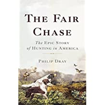 The Fair Chase: The Epic Story of Hunting in America (English Edition)