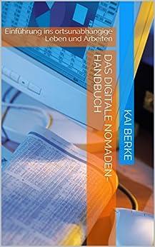 Das Digitale Nomaden- Handbuch: Einführung ins ortsunabhängige Leben und Arbeiten