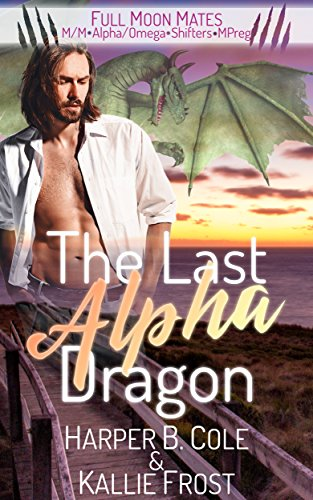 The Last Alpha Dragon: M/M Alpha/Omega Shifters MPREG (Full Moon Mates) (English Edition)