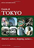 Guida di Tokyo. Itinerari, cultura, shopping, cucina e...