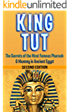 King Tut: The Secrets of the Most Famous Pharaoh & Mummy in Ancient Egypt: King Tut Revealed (King Tut, Ancient Egypt, Pharaoh, Shadow King, Mummy Book 1)