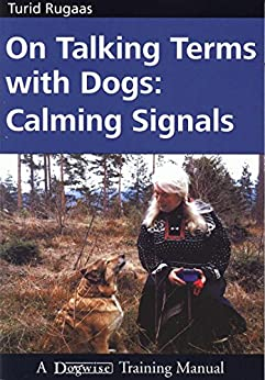 On Talking Terms With Dogs: Calming Signals by [Rugaas, Turid]