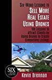 Six-Word Lessons to Sell More Real Estate Using Drones: 100 Lessons to Attract...