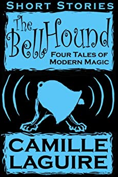 The Bellhound - Four Tales of Modern Magic (English Edition) di [LaGuire, Camille]