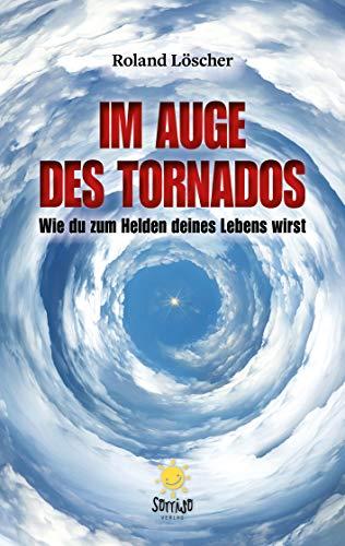 Im Auge des Tornados - Wie du zum Helden deines Lebens wirst