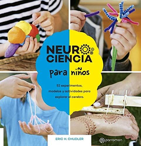 NEUROCIENCIA PARA NIÑOS. 52 experimentos, modelos y actividades para explorar el cerebro (¡Eureka!) por Eric H. Chudler