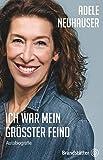 Ich war mein größter Feind - Autobiografie - Adele Neuhauser
