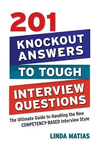 [(201 Knockout Answers to Tough Interview Questions : The Ultimate Guide to Handling the New Competency-Based Interview Style)] [By (author) Linda Matias] published on (November, 2009)