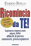 eBook Gratis da Scaricare Ricomincia da te Superiamo insieme ansie paure fobie attacchi di panico ossessioni preoccupazioni (PDF,EPUB,MOBI) Online Italiano