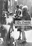 Zu Zweit - Freundinnen (Wandkalender 2019 DIN A4 hoch): Fotografien der ullstein bild collection zu