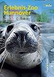 Erlebnis-Zoo Hannover (Entdecken Sie mit uns Deutschlands spektakulärsten Tierpark)