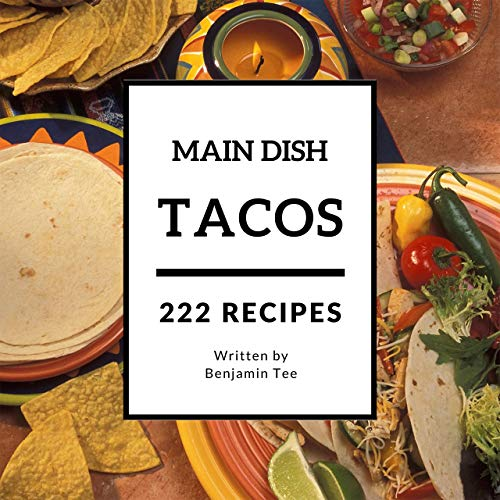 Tacos for Main Dish 222: Enjoy 222 Days With Amazing Tacos For Main Dish Recipes In Your Own Tacos For Main Dish Cookbook! (Fish Tacos Cookbook, Taco Bell ... Taco Cookbook) [Book 1] (English Edition)