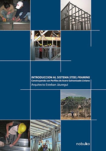 Introduccion al sistema steel framing / Introduction to Steel Framing System: Construyendo Con Perfiles De Acero Galvanizado Liviano / Built With Galvanized Light Steel