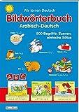 Bildwörterbuch Arabisch-Deutsch: 500 Begriffe, Szenen, einfache Sätze