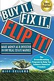 Buy It, Fix it, Flip It: Make money as an investor in any Real Estate Market