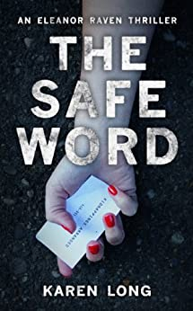 The Safe Word: A dark, gripping serial killer thriller with a shocking twist (The Eleanor Raven Series Book 1) by [Long, Karen]