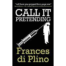 Call It Pretending by Frances Di Plino (6-Dec-2013) Paperback
