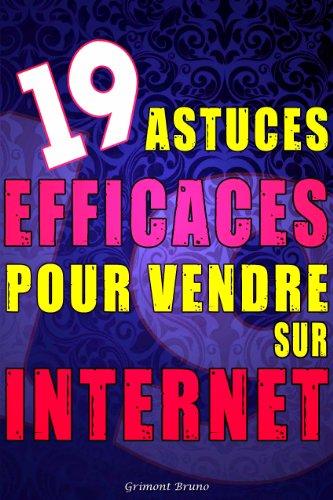Astuces efficaces pour vendre sur internet: 19 conseils pour bien vendre vos produits sur internet (French Edition)