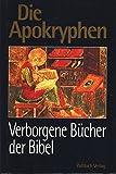 Die Apokryphen. Verborgene Bücher der Bibel - Erich Weidinger