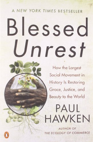 Blessed Unrest: How the Largest Social Movement in History Is Restoring Grace, Justice, and Beauty to the World by Hawken, Paul (2008) Paperback