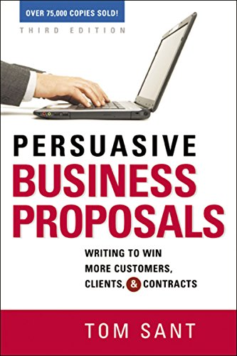 Persuasive Business Proposals: Writing to Win More Customers, Clients, and Contracts por Tom Sant