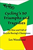 Cycling's 50 Triumphs and Tragedies: The rise and fall of bicycle racing's champions