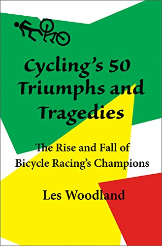 Cycling's 50 Triumphs and Tragedies: The rise and fall of bicycle racing's champions (English Edition)
