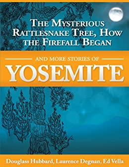The Mysterious Rattlesnake Tree, How The Firefall Began And More Stories Of Yosemite (Awani Press Publication Book 3) (English Edition) di [Hubbard, Fran and Doug]