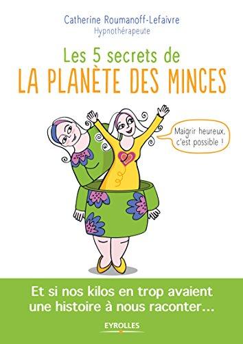 Les 5 secrets de la planète des minces: Et si nos kilos en trop avaient une histoire à nous raconter ...