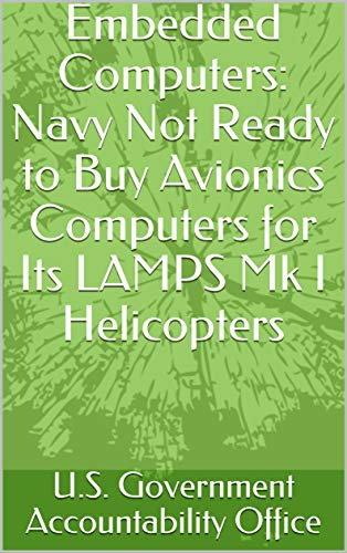 Embedded Computers: Navy Not Ready to Buy Avionics Computers for Its LAMPS Mk I Helicopters (English Edition)