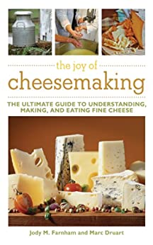 The Joy of Cheesemaking by [Farnham, Jody M., Druart, Marc]