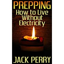Prepping: How to Live Without Electricity: (Power Generation, Survival Skills)  (English Edition)