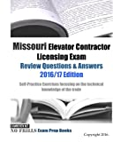 Missouri Elevator Contractor Licensing Exam Review Questions & Answers 2016/17: Self-Practice Exercises Focusing on the Technical Knowledge of the Trade (No Frills Exam Prep Books)