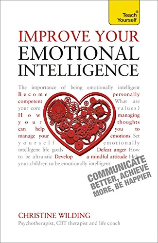Improve Your Emotional Intelligence: Communicate Better, Achieve More, Be Happier (Teach Yourself)