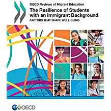 The Resilience of Students with an Immigrant Background: Factors that Shape Well-being (OECD reviews of migrant education)