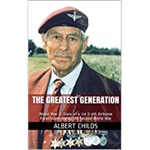 The Greatest Generation: World War 2: Diary of a 1st & 6th Airborne Paratrooper during the Second World War (Heroes of the Second World War)