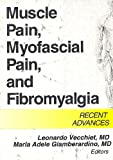Muscle Pain, Myofascial Pain, and Fibromyalgia: Recent Advances (Journal of Musculoskeletal Pain, V. 7, No. 1/2)